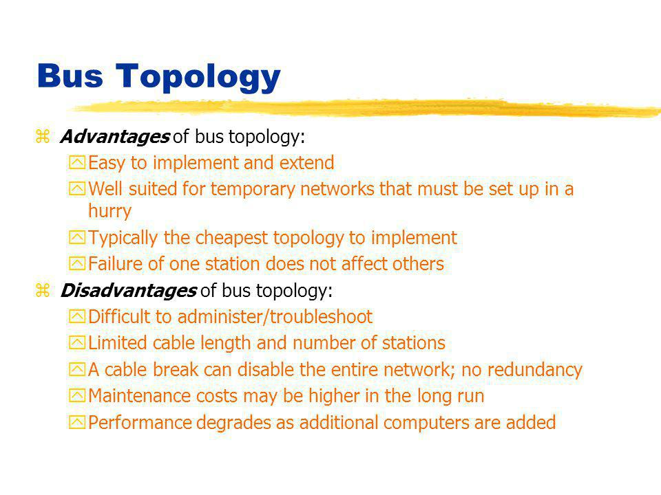 Bus Topology Advantages of bus topology: Easy to implement and extend