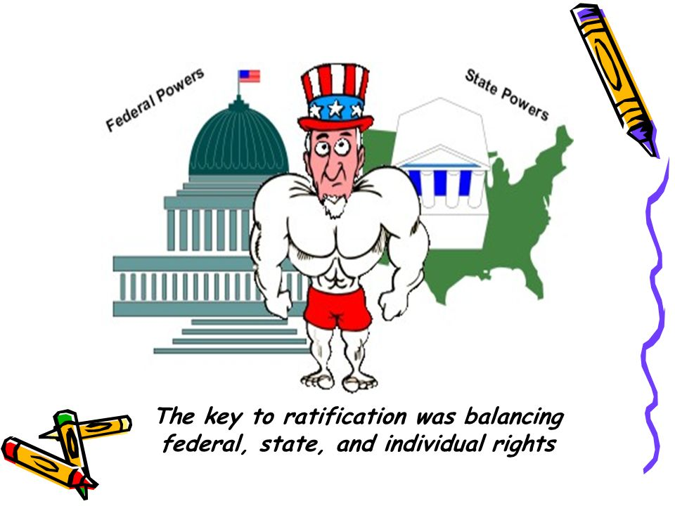 The key to ratification was balancing federal, state, and individual rights
