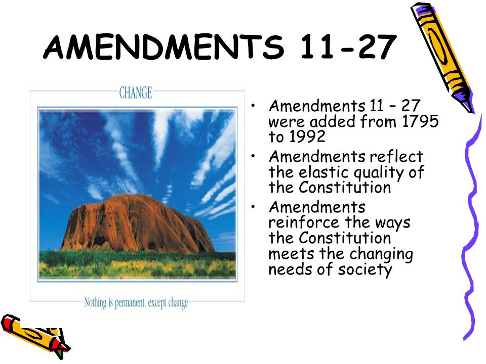 AMENDMENTS 11-27 Amendments 11 – 27 were added from 1795 to 1992