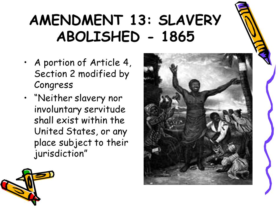 AMENDMENT 13: SLAVERY ABOLISHED - 1865