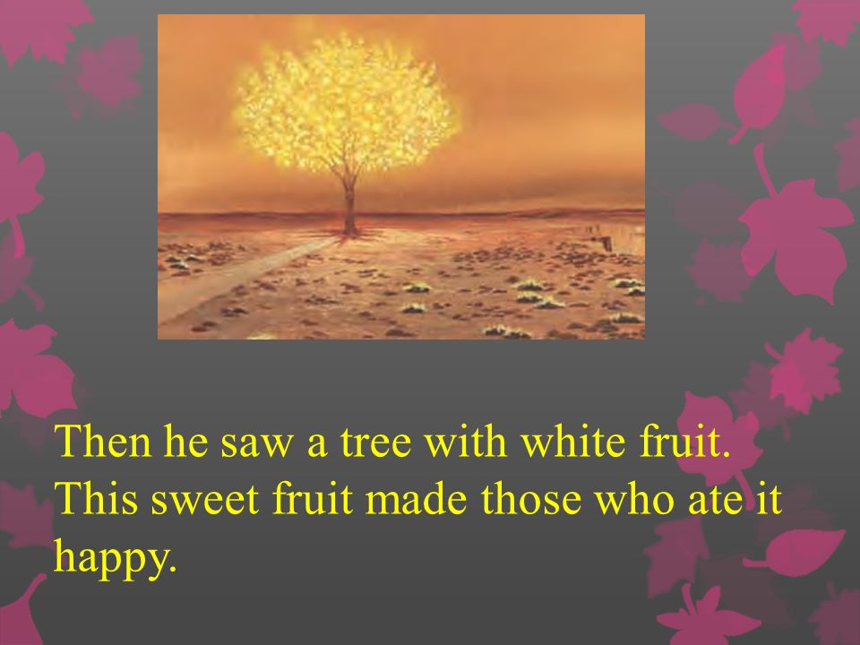 Then he saw a tree with white fruit