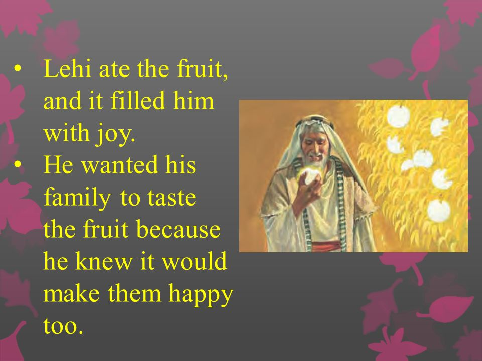 Lehi ate the fruit, and it filled him with joy.