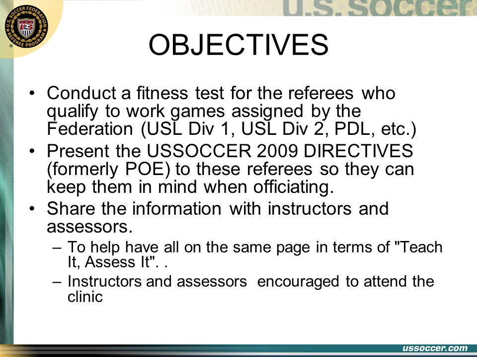 OBJECTIVESConduct a fitness test for the referees who qualify to work games assigned by the Federation (USL Div 1, USL Div 2, PDL, etc.)