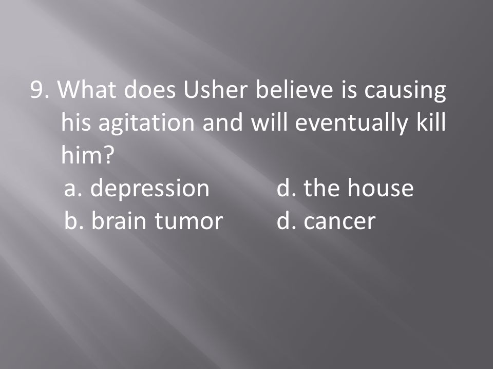 9. What does Usher believe is causing his agitation and will eventually kill him