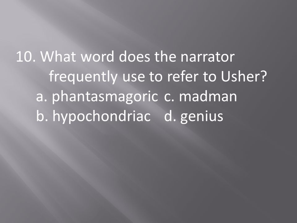 10. What word does the narrator frequently use to refer to Usher