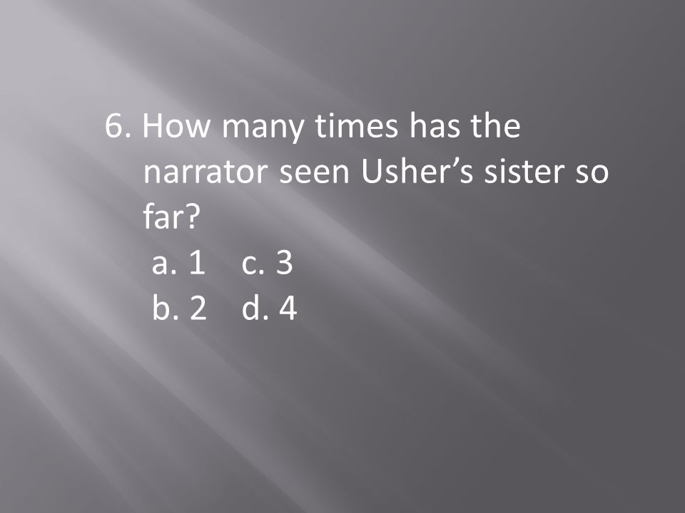 6. How many times has the narrator seen Usher's sister so far