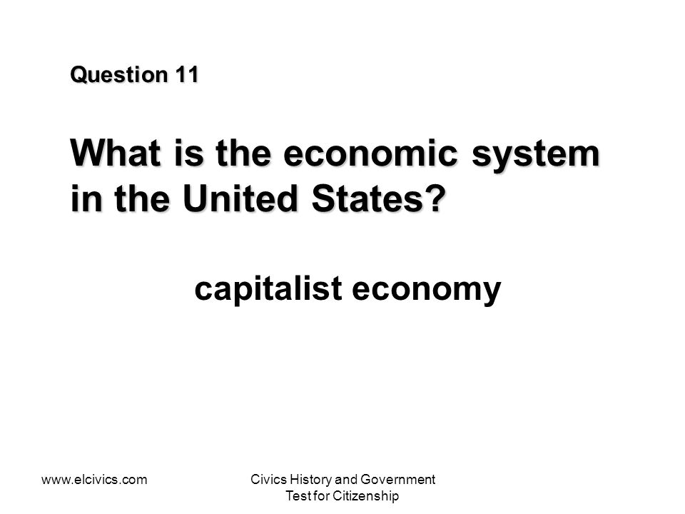 Question 11 What is the economic system in the United States