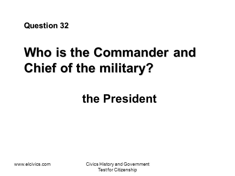 Question 32 Who is the Commander and Chief of the military