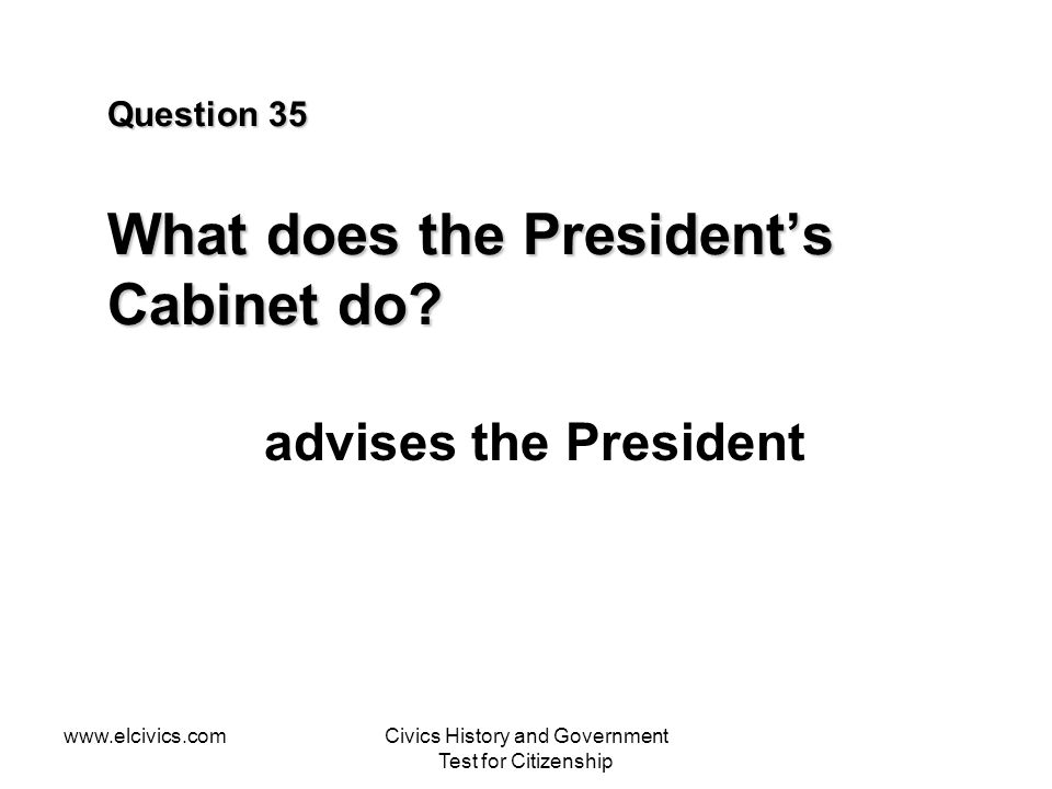 Question 35 What does the President's Cabinet do
