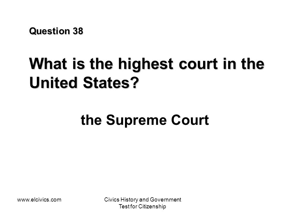 Question 38 What is the highest court in the United States