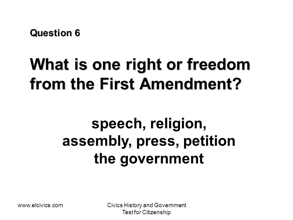 Question 6 What is one right or freedom from the First Amendment