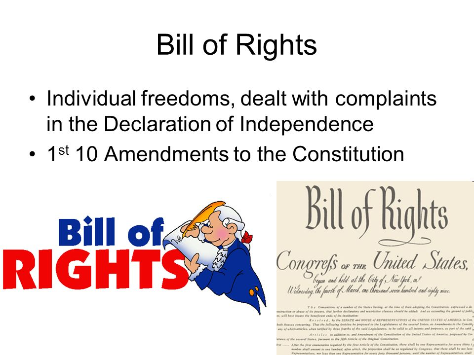 Bill of RightsIndividual freedoms, dealt with complaints in the Declaration of Independence.