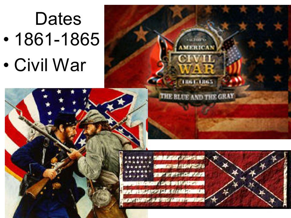Dates 1861-1865 Civil War
