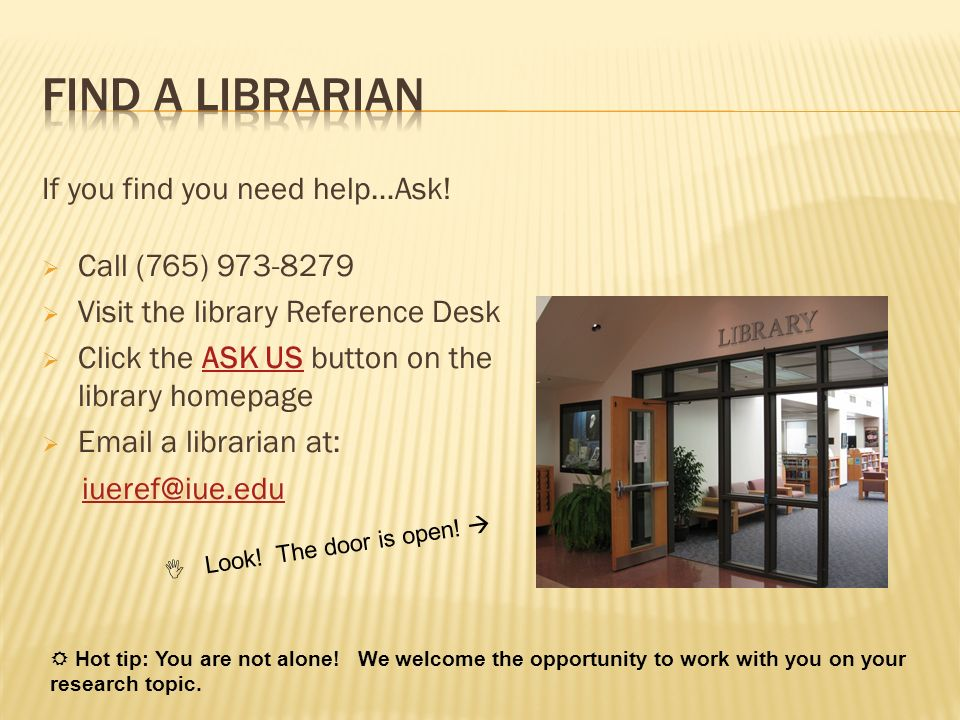 Find a Librarian If you find you need help…Ask! Call (765) 973-8279