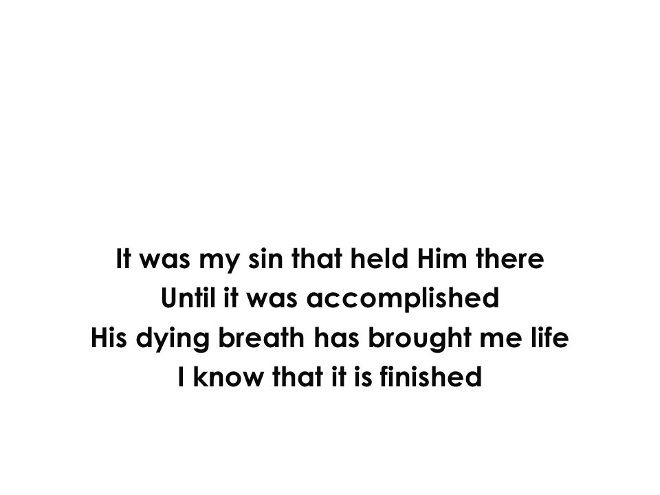 It was my sin that held Him there Until it was accomplished