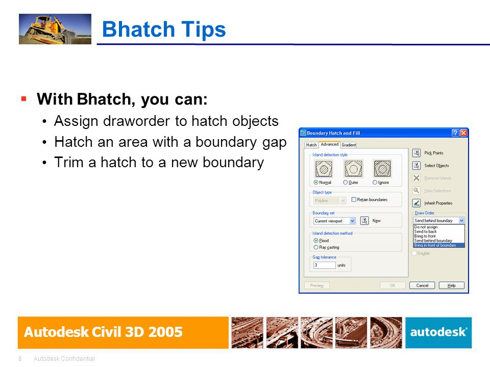 Bhatch Tips With Bhatch, you can: Assign draworder to hatch objects