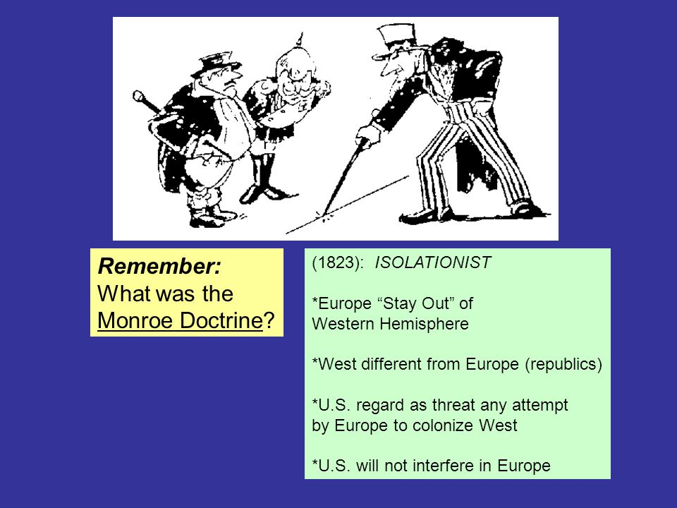 Remember: What was the Monroe Doctrine (1823): ISOLATIONIST