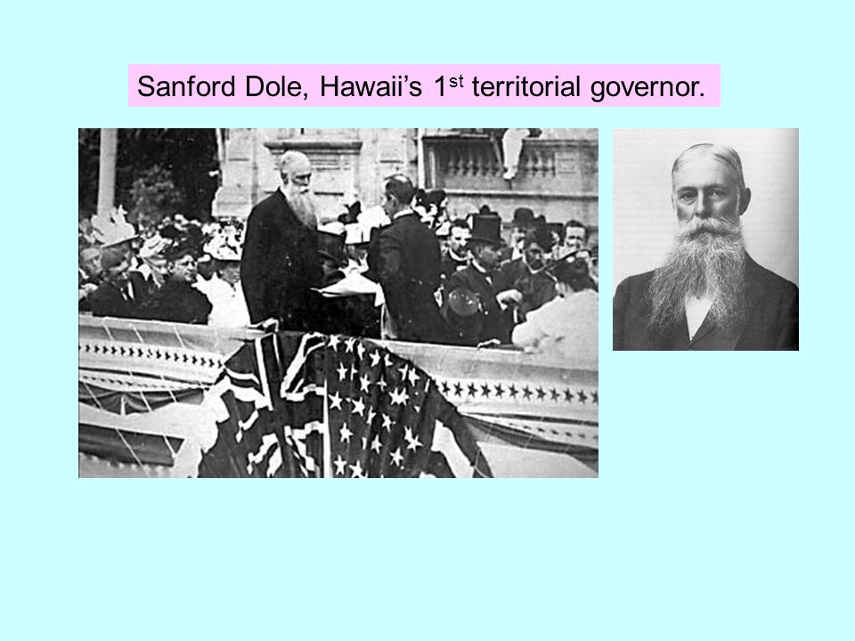 Sanford Dole, Hawaii's 1st territorial governor.