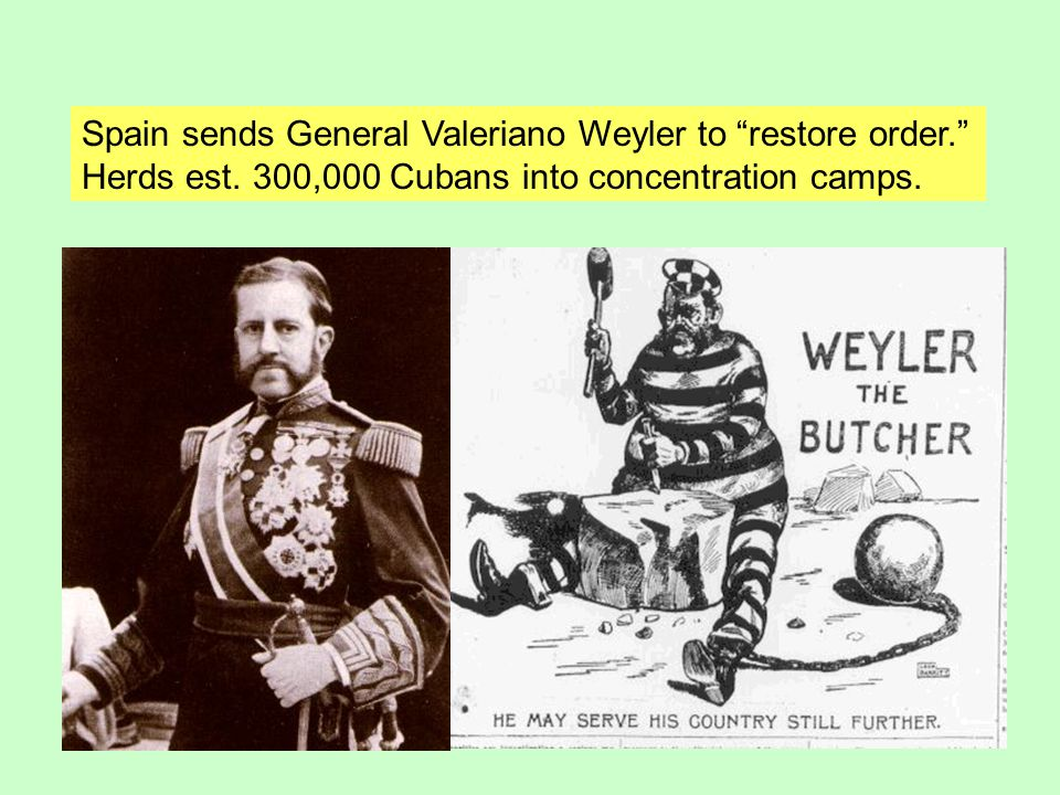Spain sends General Valeriano Weyler to restore order.