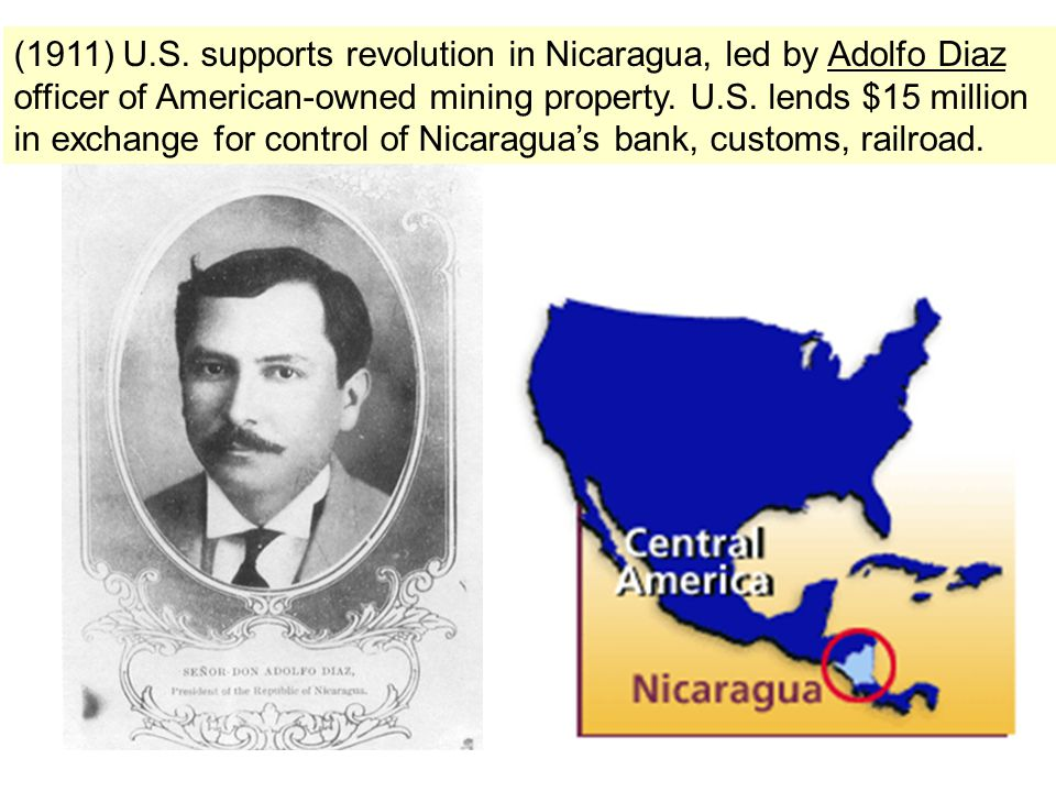 (1911) U.S. supports revolution in Nicaragua, led by Adolfo Diaz