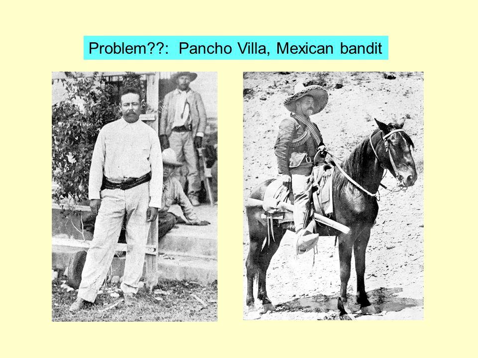 Problem : Pancho Villa, Mexican bandit