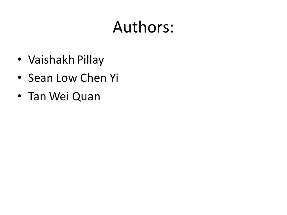 Authors: Vaishakh Pillay Sean Low Chen Yi Tan Wei Quan