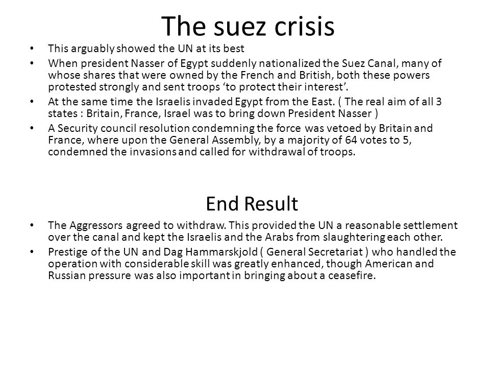 The suez crisis End Result This arguably showed the UN at its best