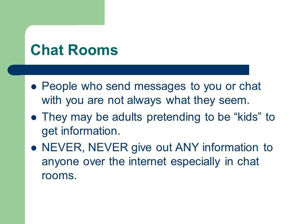 Chat Rooms People who send messages to you or chat with you are not always what they seem.