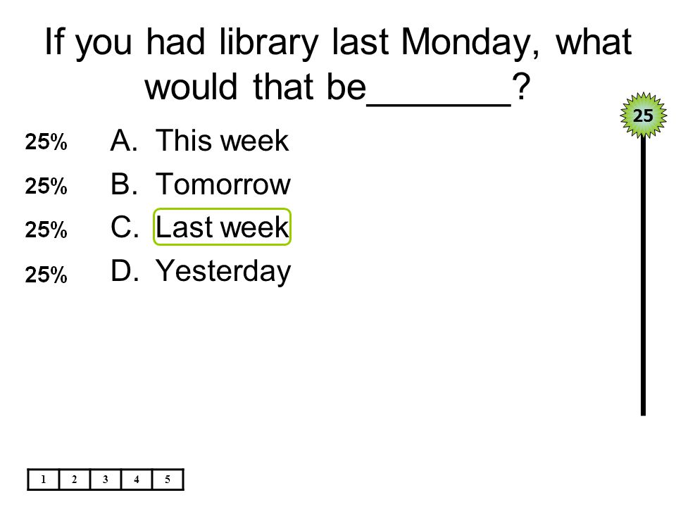 If you had library last Monday, what would that be_______