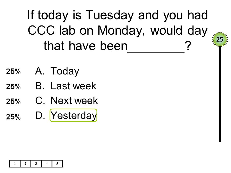 If today is Tuesday and you had CCC lab on Monday, would day that have been________