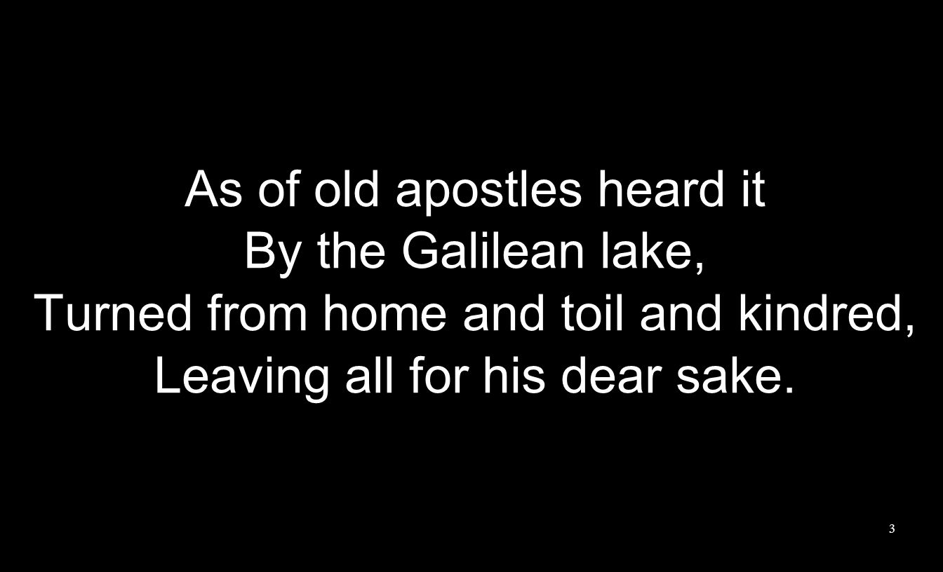 As of old apostles heard it By the Galilean lake,