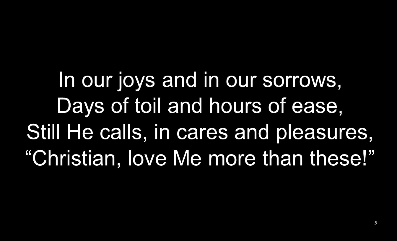 In our joys and in our sorrows, Days of toil and hours of ease,