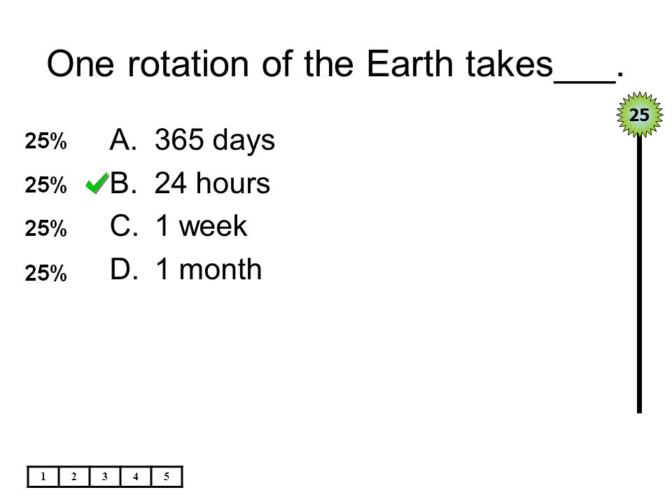 One rotation of the Earth takes___.