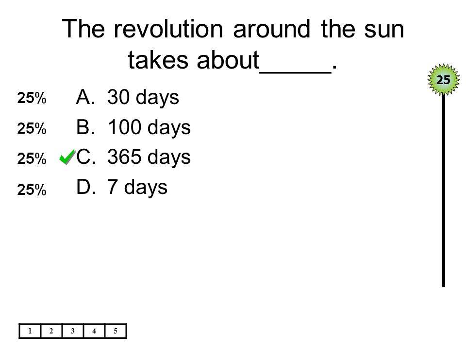 The revolution around the sun takes about_____.