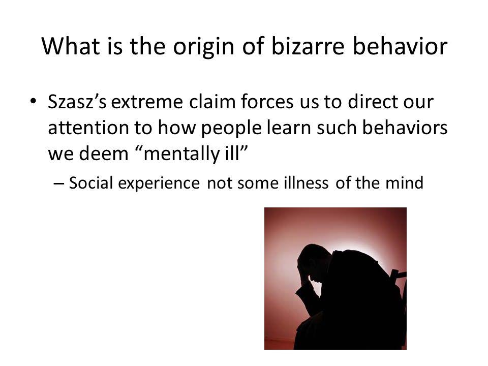 What is the origin of bizarre behavior