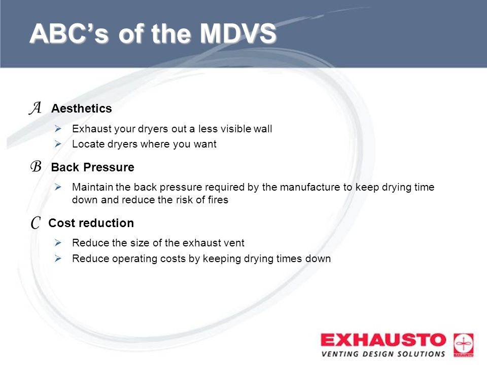 ABC's of the MDVS A Aesthetics B Back Pressure C Cost reduction