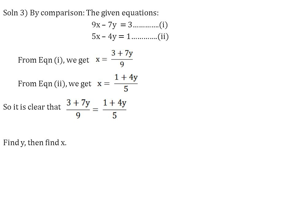 Soln 3) By comparison: The given equations: 9x – 7y = 3…………