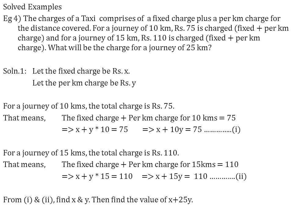 Solved Examples Eg 4) The charges of a Taxi comprises of a fixed charge plus a per km charge for the distance covered.