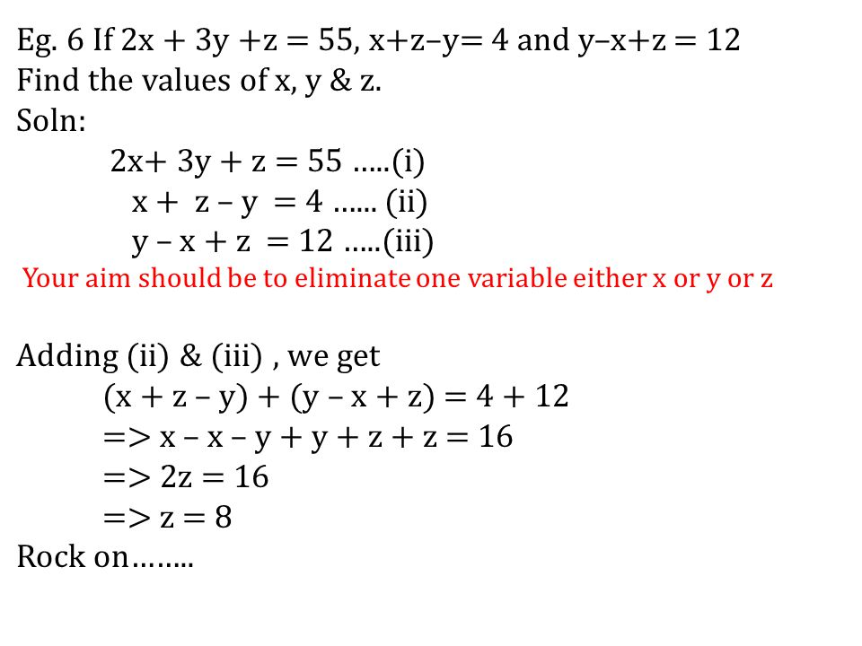 Eg. 6 If 2x + 3y +z = 55, x+z–y= 4 and y–x+z = 12