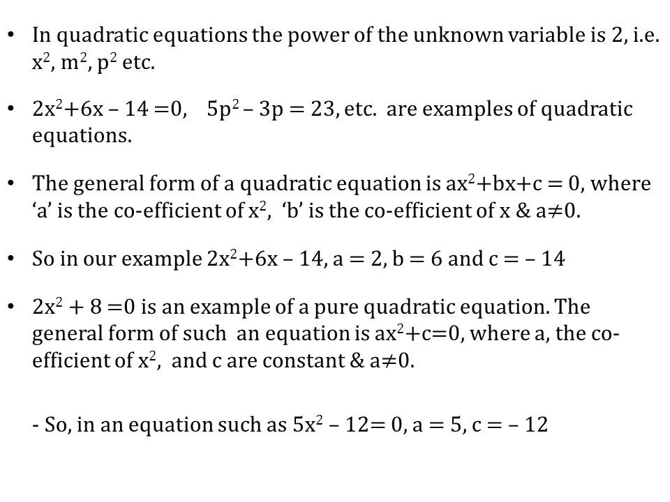 In quadratic equations the power of the unknown variable is 2, i. e