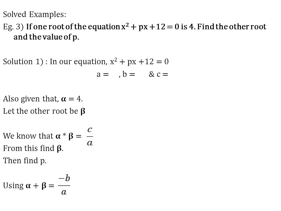 Solved Examples: Eg. 3) If one root of the equation x2 + px +12 = 0 is 4.