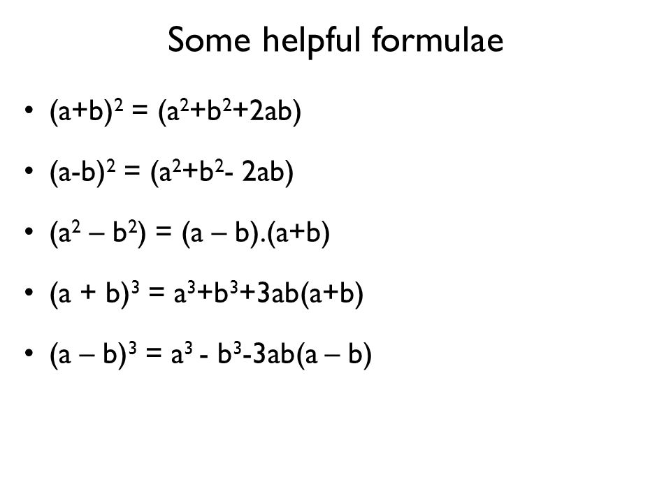 Some helpful formulae (a+b)2 = (a2+b2+2ab) (a-b)2 = (a2+b2- 2ab)
