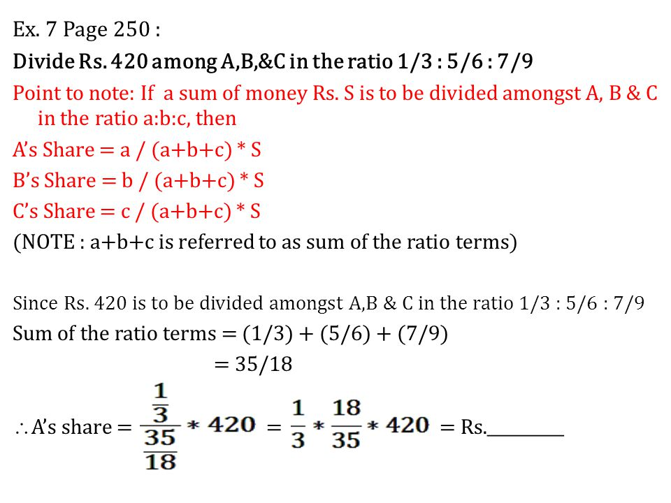 Divide Rs. 420 among A,B,&C in the ratio 1/3 : 5/6 : 7/9