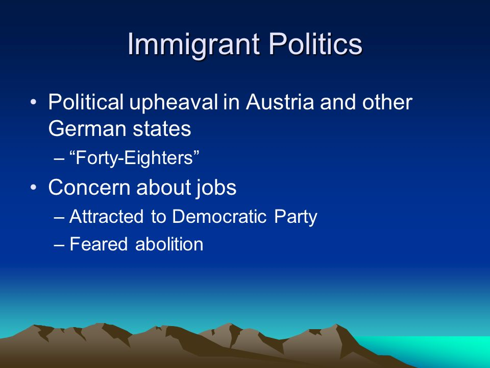 Immigrant PoliticsPolitical upheaval in Austria and other German states. Forty-Eighters Concern about jobs.