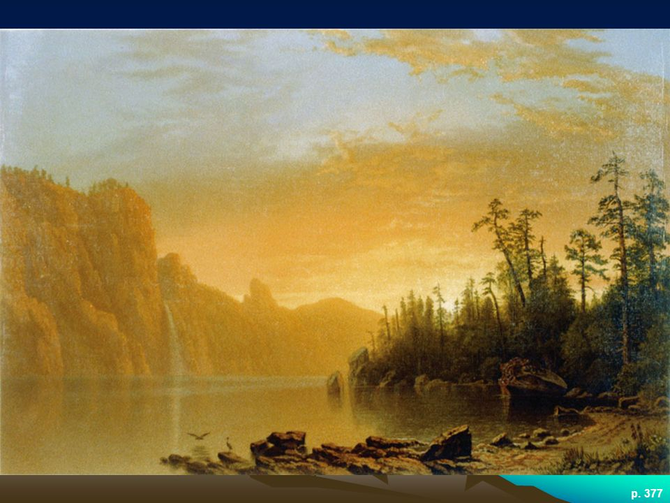 SUNSET: CALIFORNIA SCENERY, BY ALBERT BIERSTADT German-born, Bierstadt became famous and wealthy for his paintings of the western mountains, which sacrificed accuracy for awe and majesty.