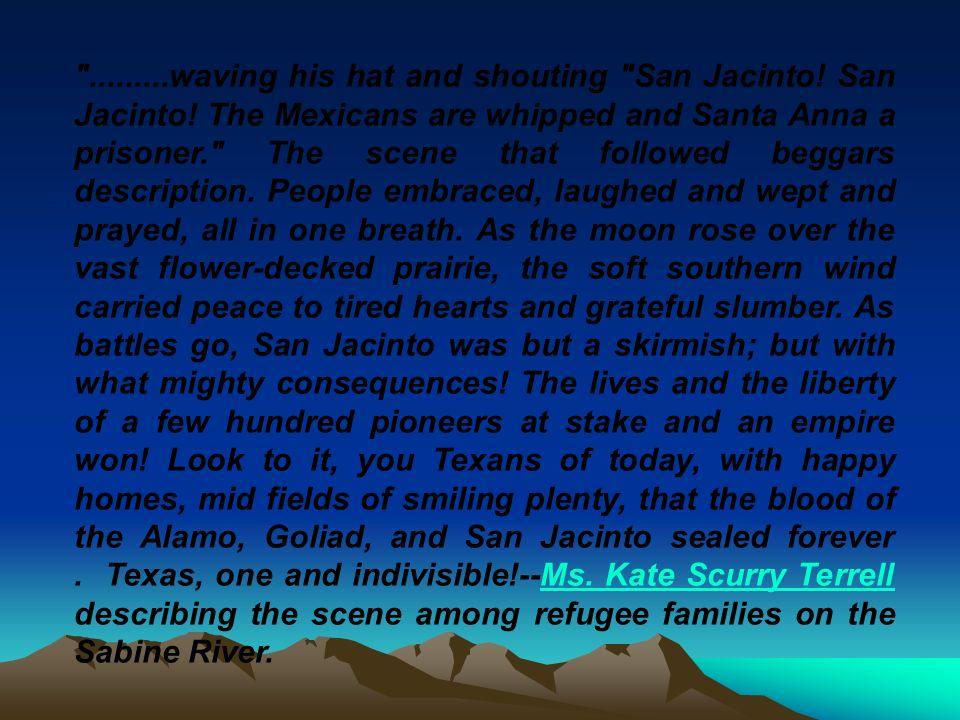 . waving his hat and shouting San Jacinto. San Jacinto