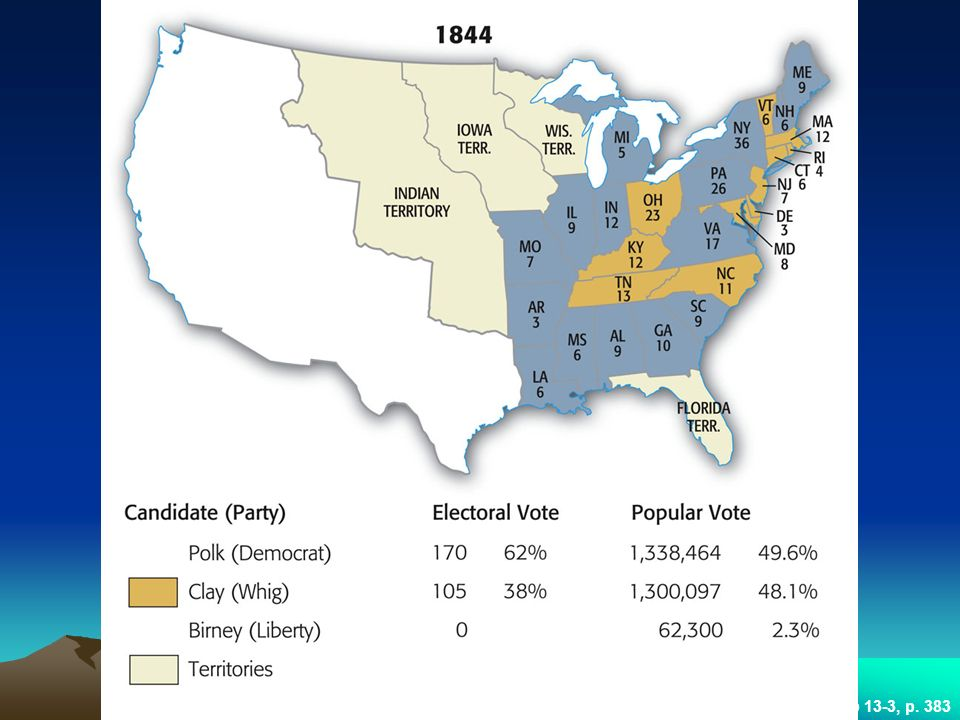 MAP 13.3 THE ELECTION OF 1844 Map 13-3, p. 383