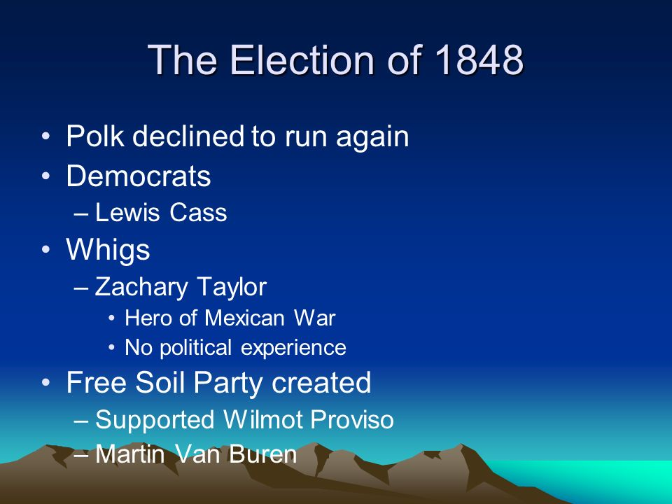 The Election of 1848 Polk declined to run again Democrats Whigs