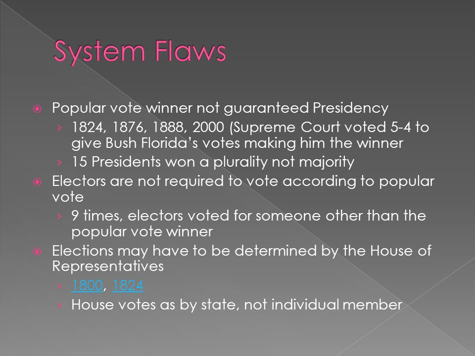 System Flaws Popular vote winner not guaranteed Presidency