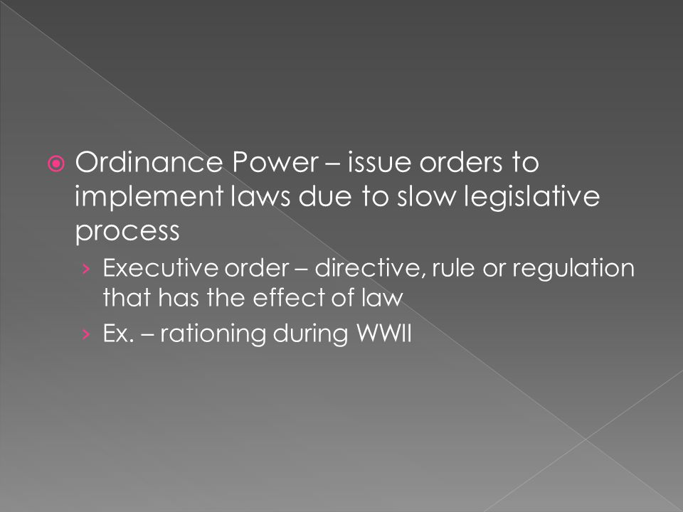 Ordinance Power – issue orders to implement laws due to slow legislative process